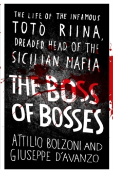 The Boss of Bosses : The Life of the Infamous Toto Riina Dreaded Head of the Sicilian Mafia, Paperback