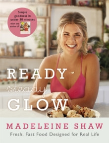 Ready, Steady, Glow : Fast, Fresh Food Designed for Real Life, Hardback Book
