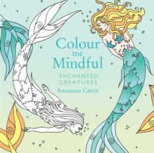 Colour Me Mindful: Enchanted Creatures, Paperback