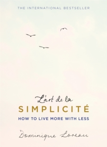 L'Art de la Simplicite : How to Live More with Less, Paperback