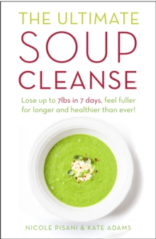 The Ultimate Soup Cleanse : The Delicious and Filling Detox Cleanse from the Authors of Magic Soup, Paperback Book
