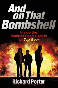 And on That Bombshell : Inside the Madness and Genius of Top Gear, Paperback