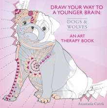 Draw Your Way to a Younger Brain: Dogs : An Art Therapy Book, Paperback