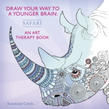 Draw Your Way to a Younger Brain: Safari : An Art Therapy Book, Paperback