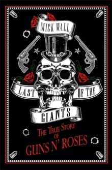 Last of the Giants : The True Story of Guns N' Roses, Hardback Book