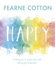 Happy : Finding Joy in Every Day and Letting Go of Perfect, Hardback