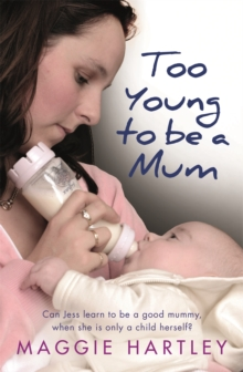 Too Young to be a Mum : Can Jess Learn to be a Good Mummy, When She is Only a Child Herself?