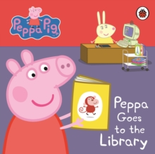 Peppa Pig: Peppa Goes to the Library: My First Storybook, Board book