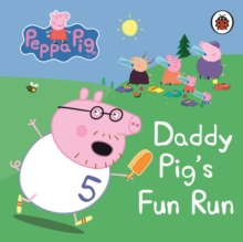 Peppa Pig: Daddy Pig's Fun Run: My First Storybook, Board book