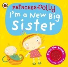 I'm a New Big Sister: A Princess Polly Book, Board book