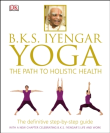 B.K.S. Iyengar Yoga : The Path to Holistic Health, Hardback