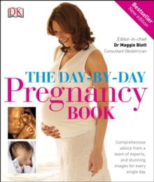 The Day-by-day Pregnancy Book : Comprehensive Advice from a Team of Experts, and Stunning Images for Every Single Day, Hardback