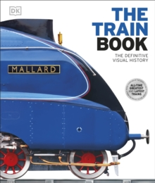 The Train Book: The Definitive Visual History,, Hardback Book
