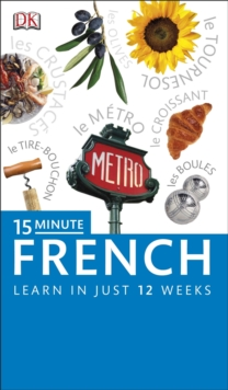15-minute French : Speak French in Just 15 Minutes a Day, Paperback
