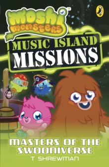 Moshi Monsters: Music Island Missions 3: Masters of the Swooniverse, Paperback Book