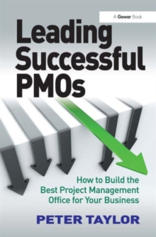 Leading Successful PMOs : How to Build the Best Project Management Office for Your Business, Hardback Book