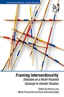 Framing Intersectionality : Debates on a Multi-Faceted Concept in Gender Studies, Paperback