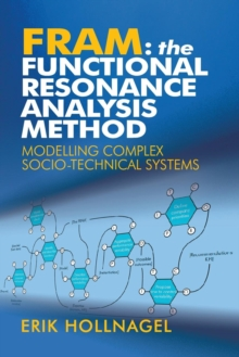 FRAM: The Functional Resonance Analysis Method : Modelling Complex Socio-technical Systems, Paperback