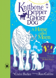 Knitbone Pepper Ghost Dog and a Horse Called Moon, Hardback