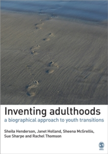 Inventing Adulthoods : A Biographical Approach to Youth Transitions, Paperback