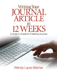 Writing Your Journal Article in Twelve Weeks : A Guide to Academic Publishing Success, Paperback
