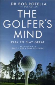 The Golfer's Mind : Play to Play Great, Paperback