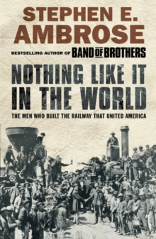 Nothing Like it in the World : The Men Who Built the Railway That United America, Paperback