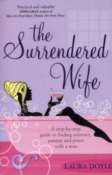 The Surrendered Wife : A Practical Guide to Finding Intimacy, Passion, and Peace with Your Man, Paperback Book