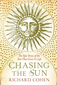 Chasing the Sun : The Epic Story of the Star That Gives Us Life, Paperback