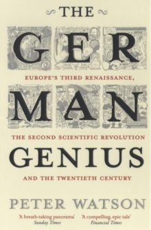 The German Genius : Europe's Third Renaissance, the Second Scientific Revolution and the Twentieth Century, Paperback