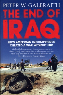 The End of Iraq : How American Incompetence Created a War without End, Paperback