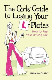 The Girls' Guide to Losing Your L-plates : How to Pass Your Driving Test, Paperback Book