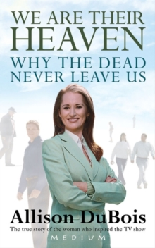 We are Their Heaven : Why the Dead Never Leave Us, Paperback Book