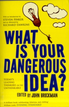 What is Your Dangerous Idea? : Today's Leading Thinkers on the Unthinkable, Paperback Book