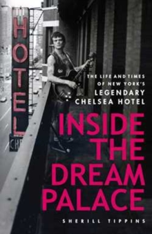 Inside the Dream Palace : The Life and Times of New York's Legendary Chelsea Hotel, Paperback