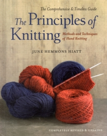 The Principles of Knitting : Methods and Techniques of Hand Knitting, Hardback Book