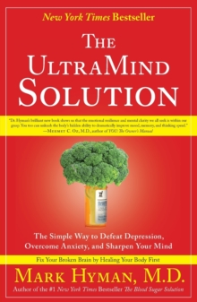 The UltraMind Solution : The Simple Way to Defeat Depression, Overcome Anxiety, and Sharpen Your Mind, Paperback
