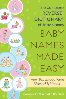 Baby Names Made Easy : The Complete Reverse Dictionary of Baby Names, Paperback
