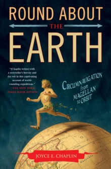 Round About the Earth : Circumnavigation from Magellan to Orbit, Paperback