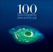 100 Places to Go Before They Disappear, Hardback