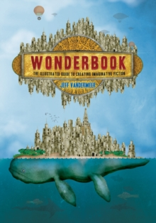 Wonderbook : The Illustrated Guide to Creating Imaginative Fiction, Paperback