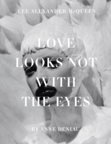 Love Looks Not with the Eyes: Thirteen Years with Lee Alexander McQueen, Hardback