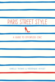 Paris Street Style : A Guide to Effortless Chic, Paperback