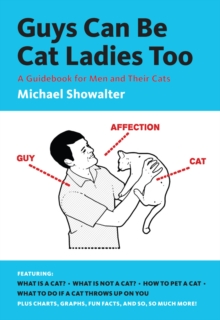 Guys Can be Cat Ladies Too : A Guidebook for Men and Their Cats, Paperback Book