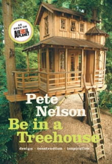 Be in a Treehouse : Design / Construction / Inspiration, Hardback Book