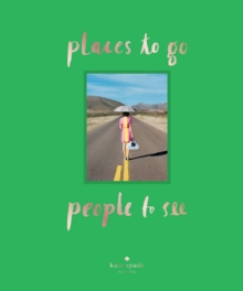 Kate Spade New York : Places to Go, People to See, Hardback