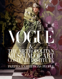 Vogue and the Metropolitan Museum of Art Costume Institute : Parties, Exhibitions, People, Hardback