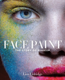 Face Paint : The Story of Makeup, Hardback
