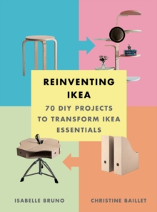 Reinventing Ikea : 70 DIY Projects to Transform Ikea Essentials, Paperback