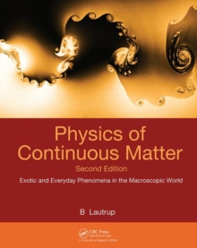 Physics of Continuous Matter : Exotic and Everyday Phenomena in the Macroscopic World, Hardback